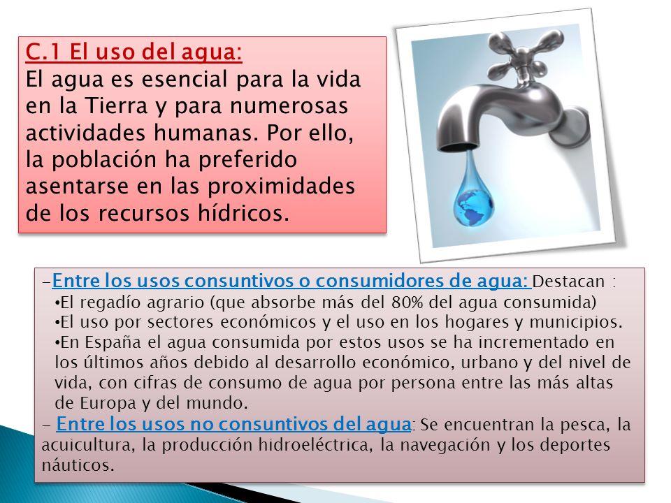 C.1 El uso del agua: El agua es esencial para la vida en la Tierra y para numerosas actividades humanas. Por ello, la población ha preferido asentarse