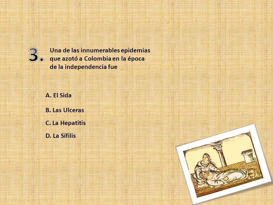 Una de las innumerables epidemias que azotó a Colombia en la época de la independencia fue A.