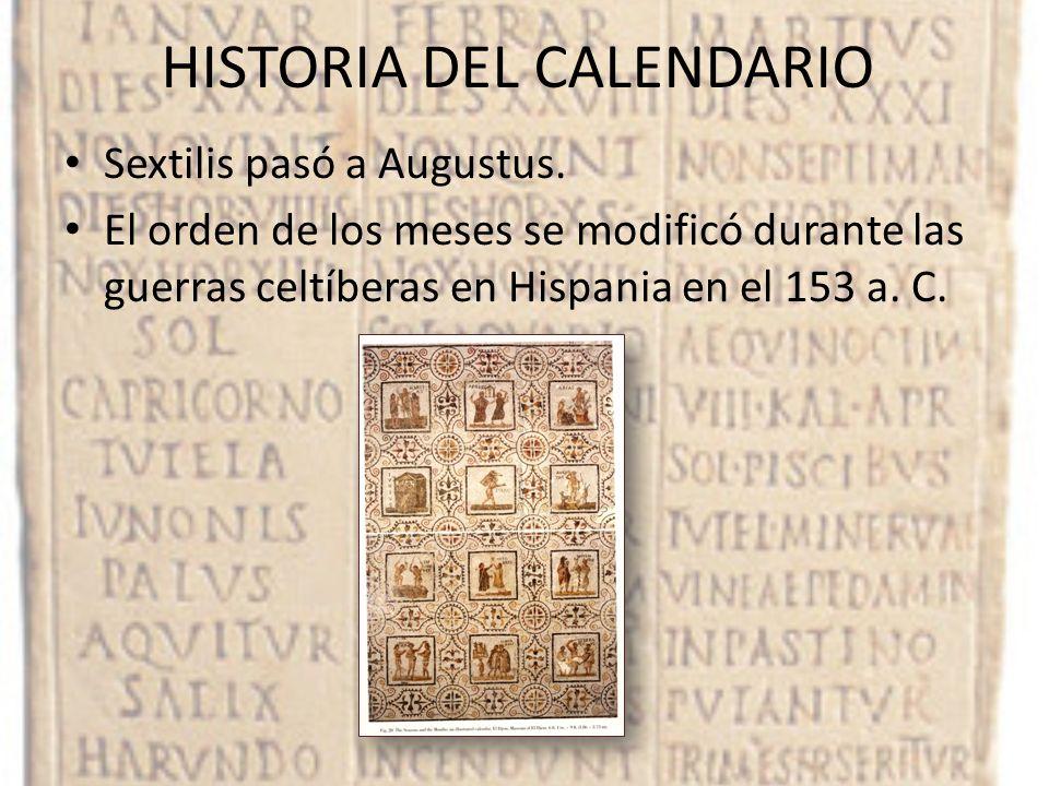 HISTORIA DEL CALENDARIO Sextilis pasó a Augustus. El orden de los meses se modificó durante las guerras celtíberas en Hispania en el 153 a. C.