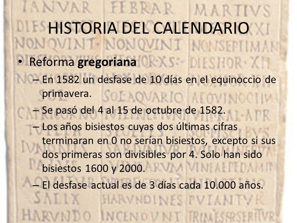 HISTORIA DEL CALENDARIO Reforma gregoriana – En 1582 un desfase de 10 días en el equinoccio de primavera. – Se pasó del 4 al 15 de octubre de 1582. –