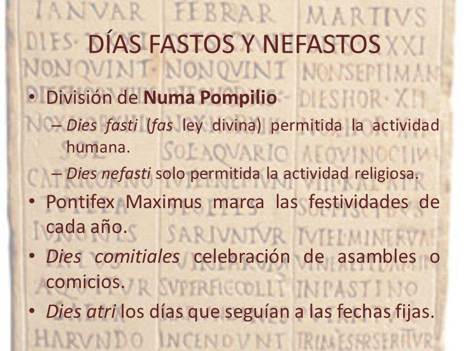 DÍAS FASTOS Y NEFASTOS División de Numa Pompilio – Dies fasti (fas ley divina) permitida la actividad humana. – Dies nefasti solo permitida la activid