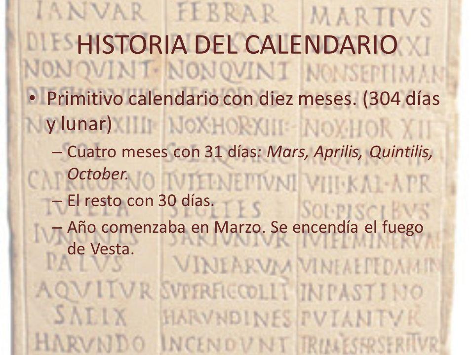 HISTORIA DEL CALENDARIO Primitivo calendario con diez meses. (304 días y lunar) – Cuatro meses con 31 días: Mars, Aprilis, Quintilis, October. – El re