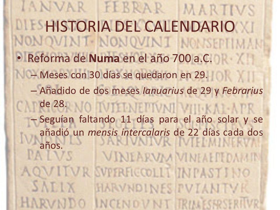 HISTORIA DEL CALENDARIO Reforma de Numa en el año 700 a.C. – Meses con 30 días se quedaron en 29. – Añadido de dos meses Ianuarius de 29 y Febrarius d