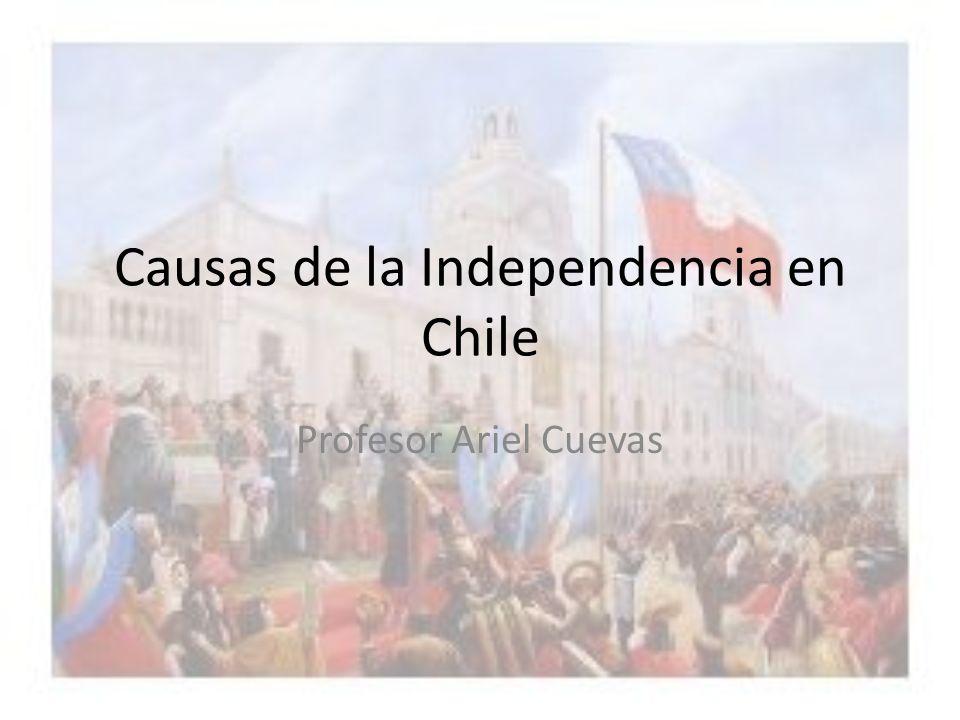 Causas de la Independencia en Chile Profesor Ariel Cuevas