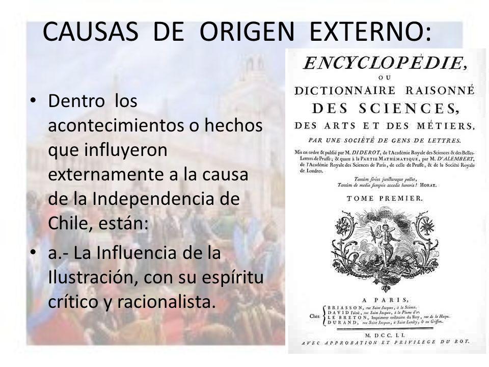 CAUSAS DE ORIGEN EXTERNO: Dentro los acontecimientos o hechos que influyeron externamente a la causa de la Independencia de Chile, están: a.- La Influ