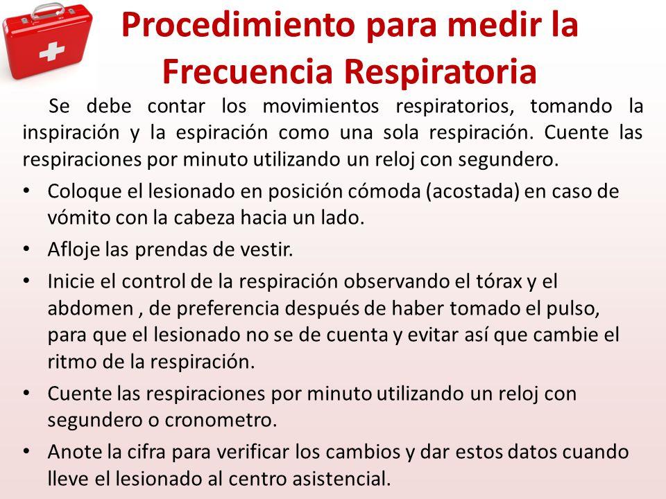 Procedimiento para medir la Frecuencia Respiratoria Se debe contar los movimientos respiratorios, tomando la inspiración y la espiración como una sola