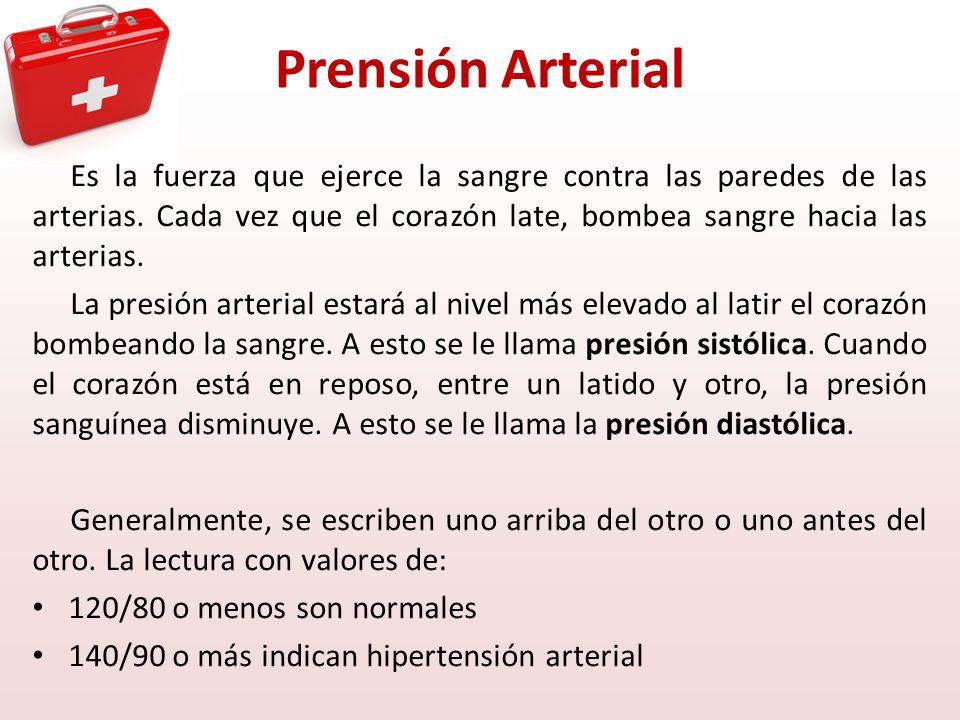 Prensión Arterial Es la fuerza que ejerce la sangre contra las paredes de las arterias. Cada vez que el corazón late, bombea sangre hacia las arterias
