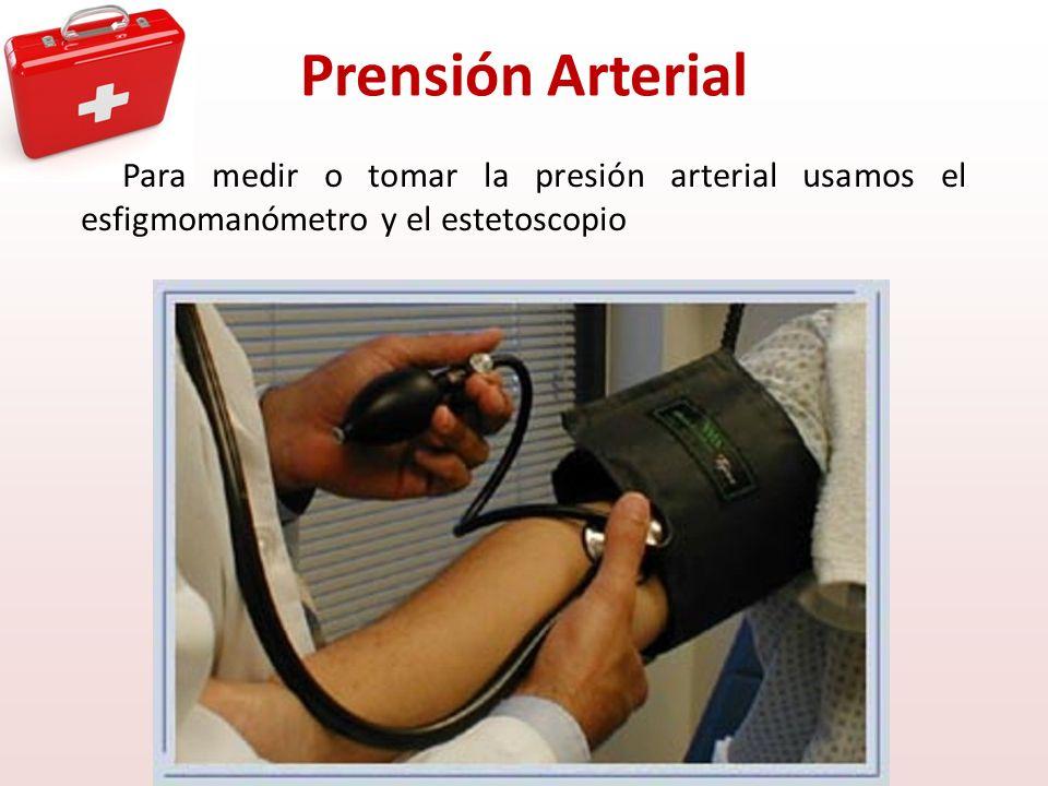 Prensión Arterial Para medir o tomar la presión arterial usamos el esfigmomanómetro y el estetoscopio