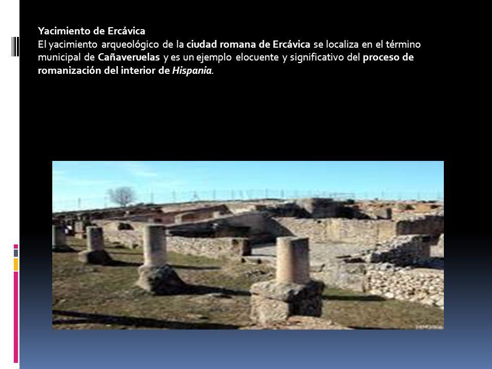 Yacimiento de Ercávica El yacimiento arqueológico de la ciudad romana de Ercávica se localiza en el término municipal de Cañaveruelas y es un ejemplo