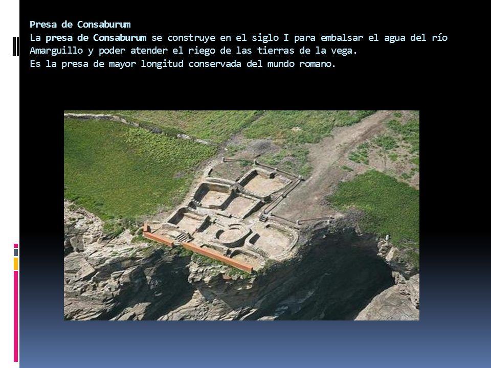 Presa de Consaburum La presa de Consaburum se construye en el siglo I para embalsar el agua del río Amarguillo y poder atender el riego de las tierras