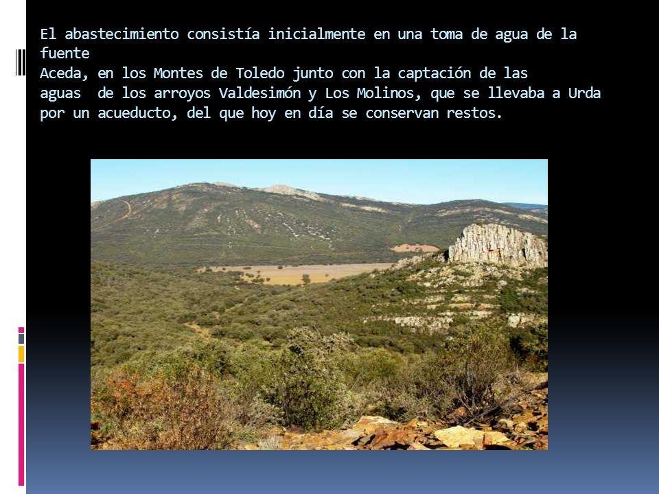El abastecimiento consistía inicialmente en una toma de agua de la fuente Aceda, en los Montes de Toledo junto con la captación de las aguas de los ar