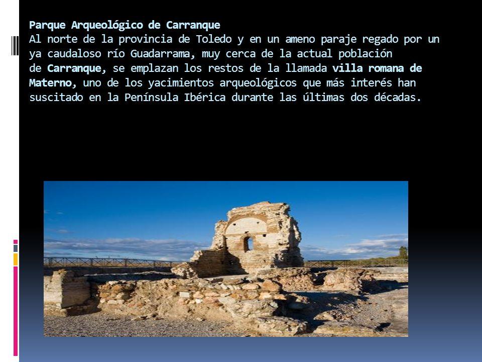 Parque Arqueológico de Carranque Al norte de la provincia de Toledo y en un ameno paraje regado por un ya caudaloso río Guadarrama, muy cerca de la ac