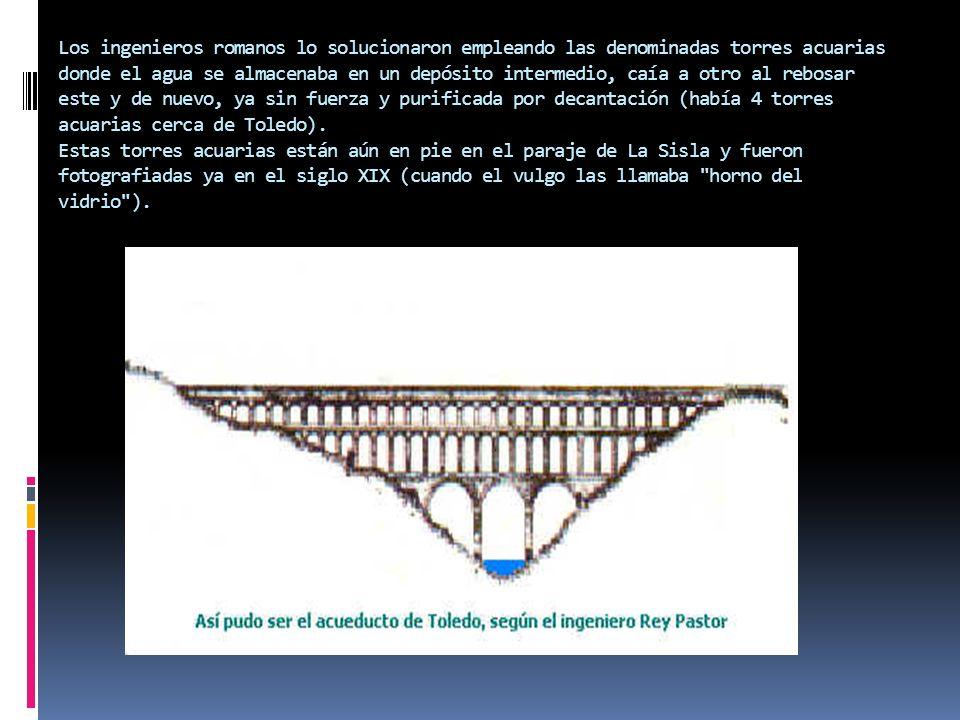 Los ingenieros romanos lo solucionaron empleando las denominadas torres acuarias donde el agua se almacenaba en un depósito intermedio, caía a otro al