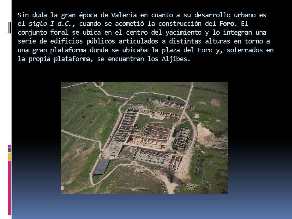 Sin duda la gran época de Valeria en cuanto a su desarrollo urbano es el siglo I d.C., cuando se acometió la construcción del Foro. El conjunto foral