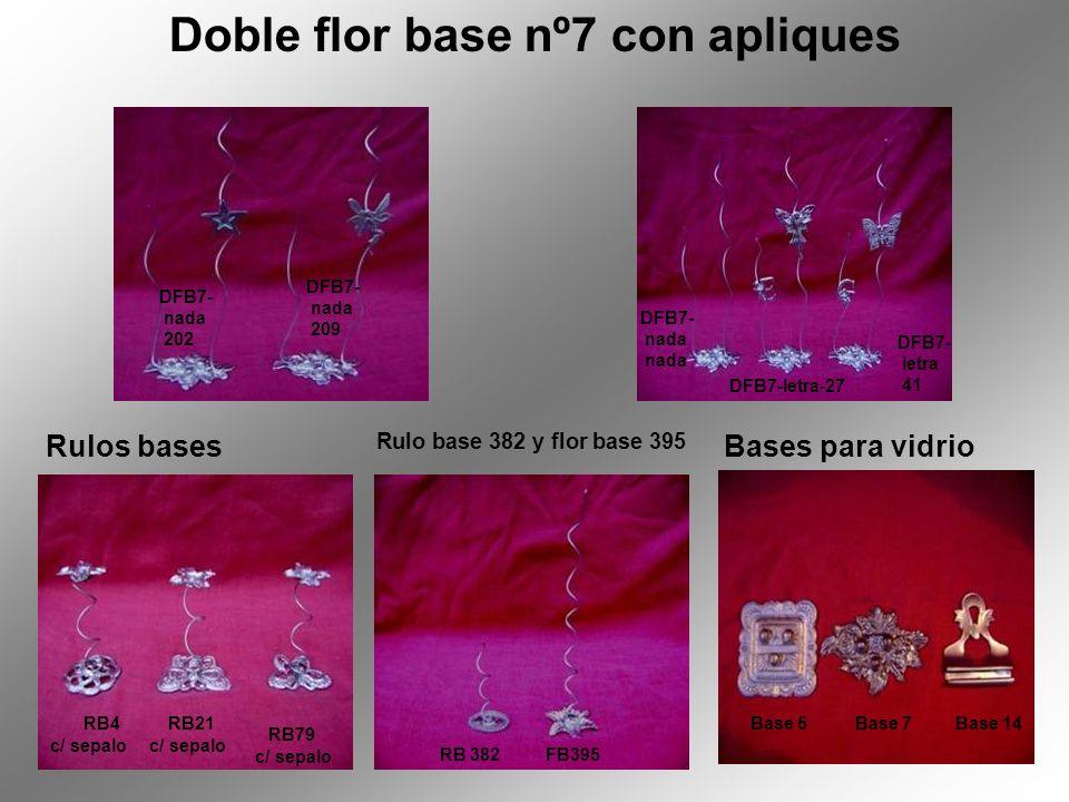 Bases para vidrio Doble flor base nº7 con apliques DFB7- nada 202 DFB7- nada 209 DFB7- nada DFB7-letra-27 DFB7- letra 41 RB79 c/ sepalo RB21 c/ sepalo