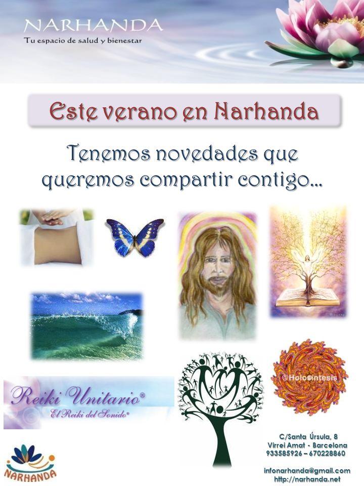 Este verano en Narhanda Tenemos novedades que queremos compartir contigo… C/Santa Úrsula, 8 C/Santa Úrsula, 8 Virrei Amat - Barcelona 933585926 – 670228860 933585926 – 670228860 infonarhanda@gmail.com infonarhanda@gmail.comhttp://narhanda.net