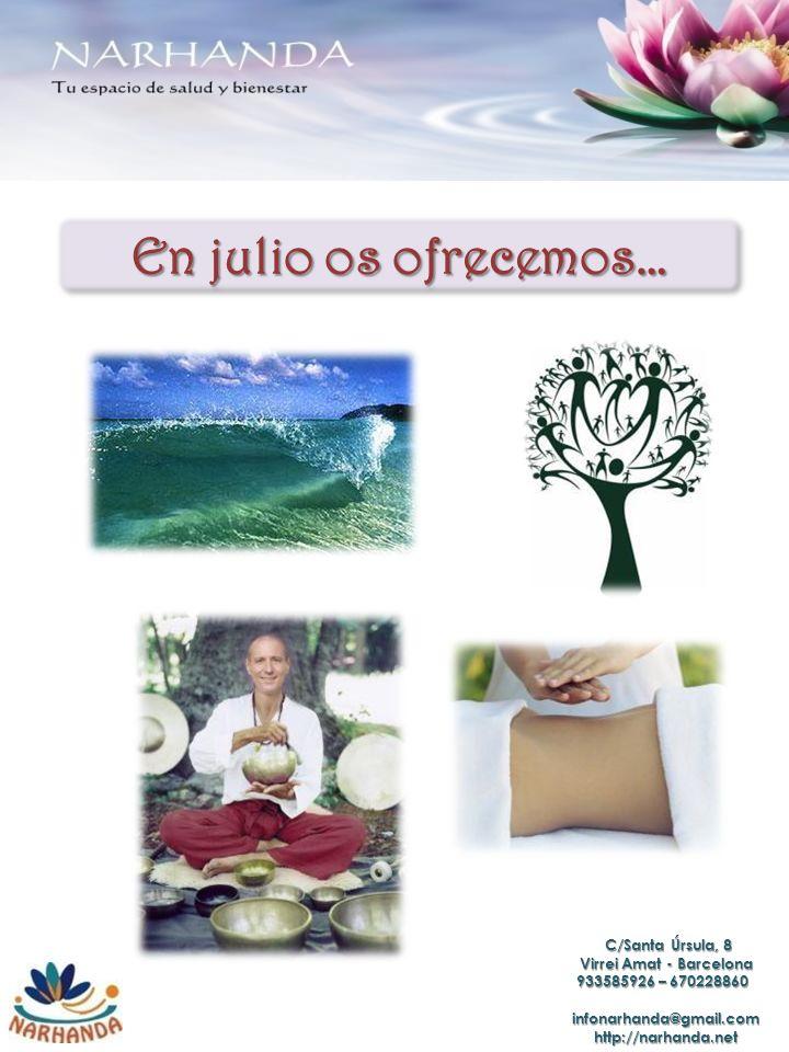 En julio os ofrecemos… C/Santa Úrsula, 8 C/Santa Úrsula, 8 Virrei Amat - Barcelona 933585926 – 670228860 933585926 – 670228860 infonarhanda@gmail.com
