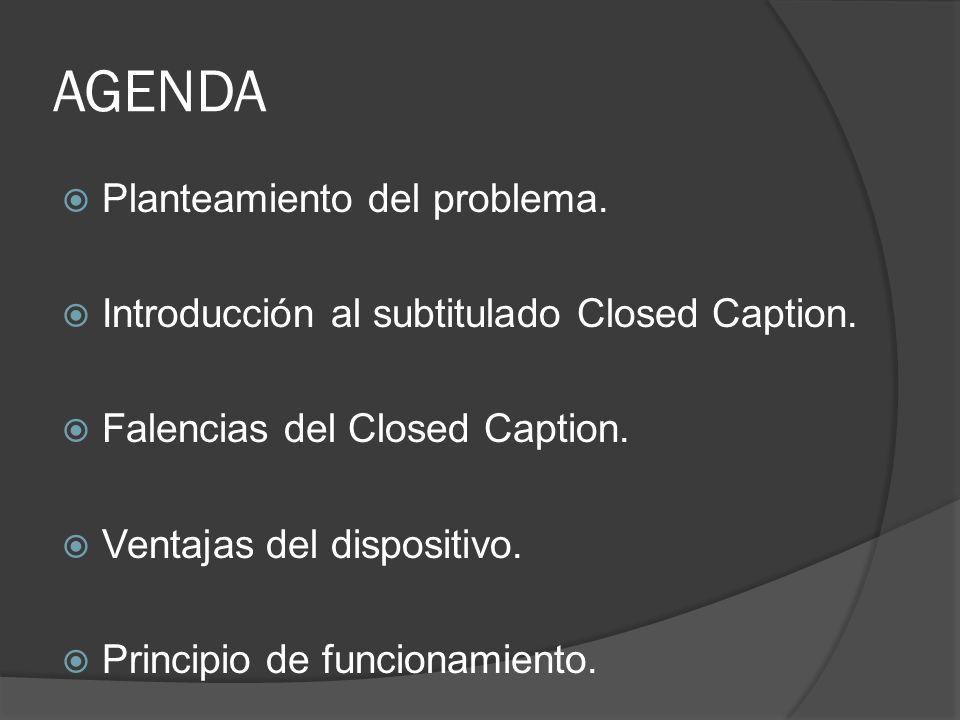 PLANTEAMIENTO Los sistemas actuales de subtitulado no ofrecen una verdadera ayuda a las personas con discapacidad auditiva de lengua española ya que no se tiene traducción en la mayoría de las ocasiones.