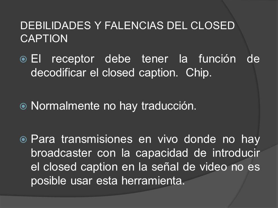 El receptor debe tener la función de decodificar el closed caption. Chip. Normalmente no hay traducción. Para transmisiones en vivo donde no hay broad