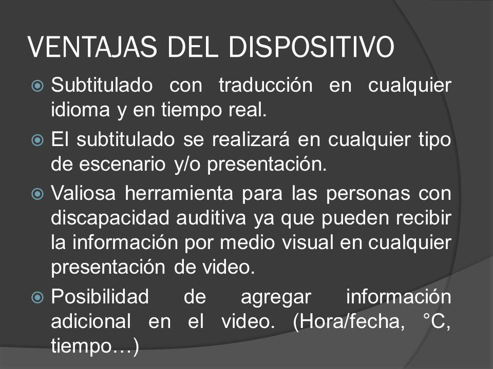 VENTAJAS DEL DISPOSITIVO Subtitulado con traducción en cualquier idioma y en tiempo real. El subtitulado se realizará en cualquier tipo de escenario y