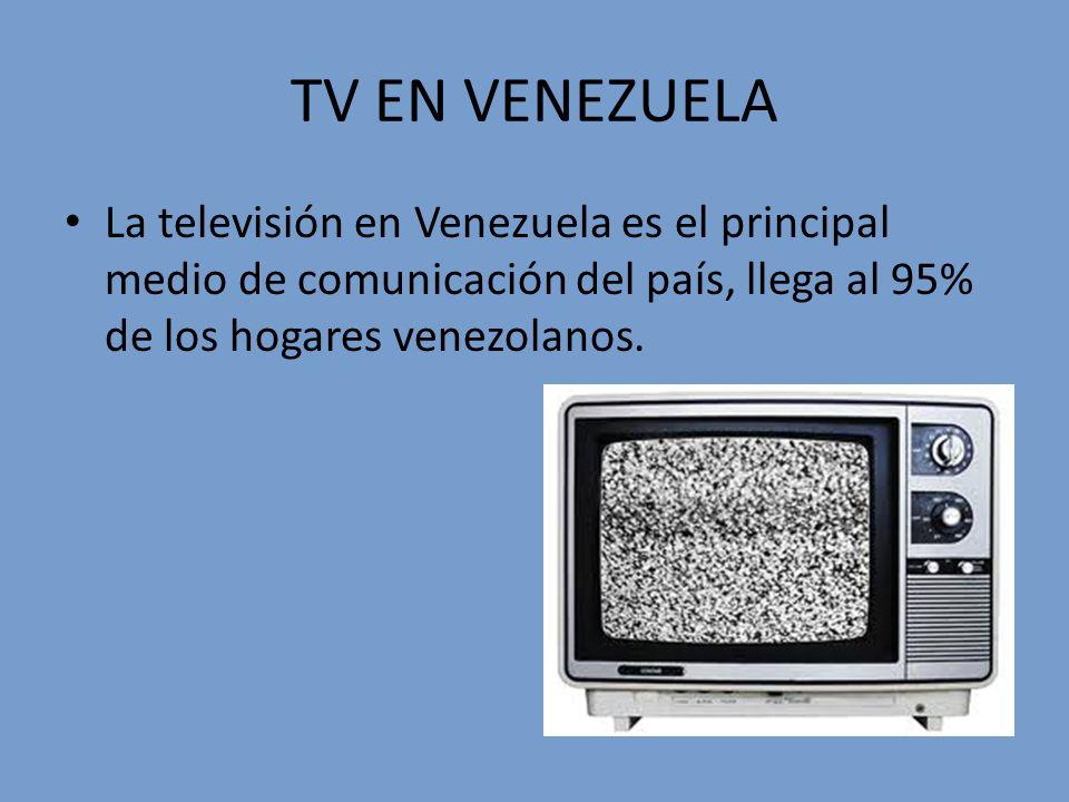 TV EN VENEZUELA La televisión en Venezuela es el principal medio de comunicación del país, llega al 95% de los hogares venezolanos.