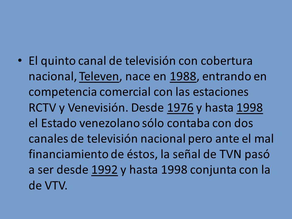 El quinto canal de televisión con cobertura nacional, Televen, nace en 1988, entrando en competencia comercial con las estaciones RCTV y Venevisión. D
