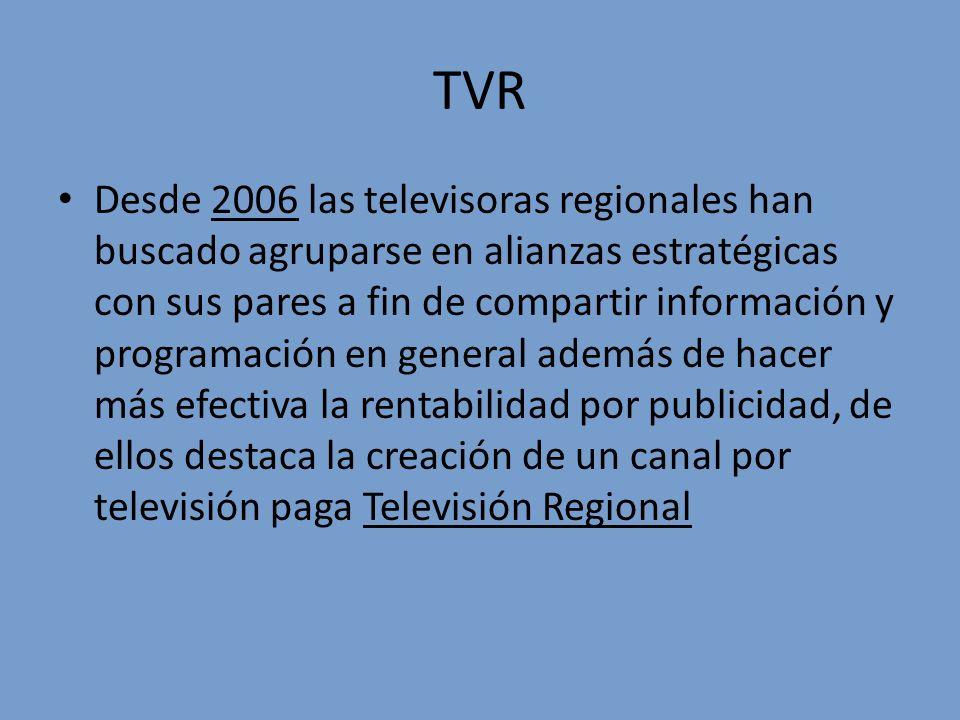 TVR Desde 2006 las televisoras regionales han buscado agruparse en alianzas estratégicas con sus pares a fin de compartir información y programación e