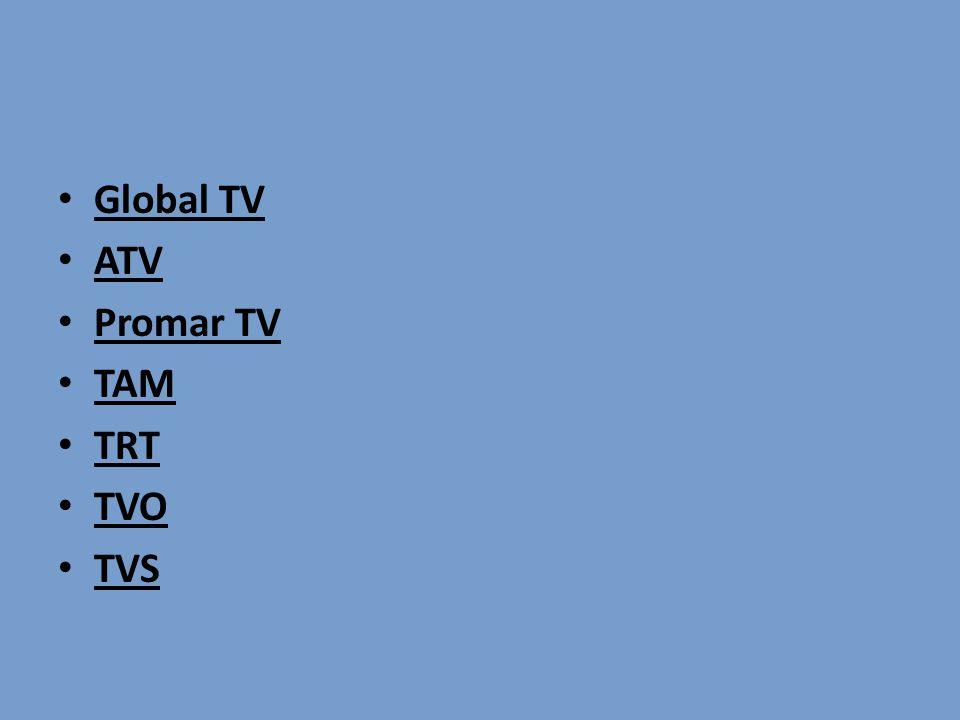Global TV ATV Promar TV TAM TRT TVO TVS