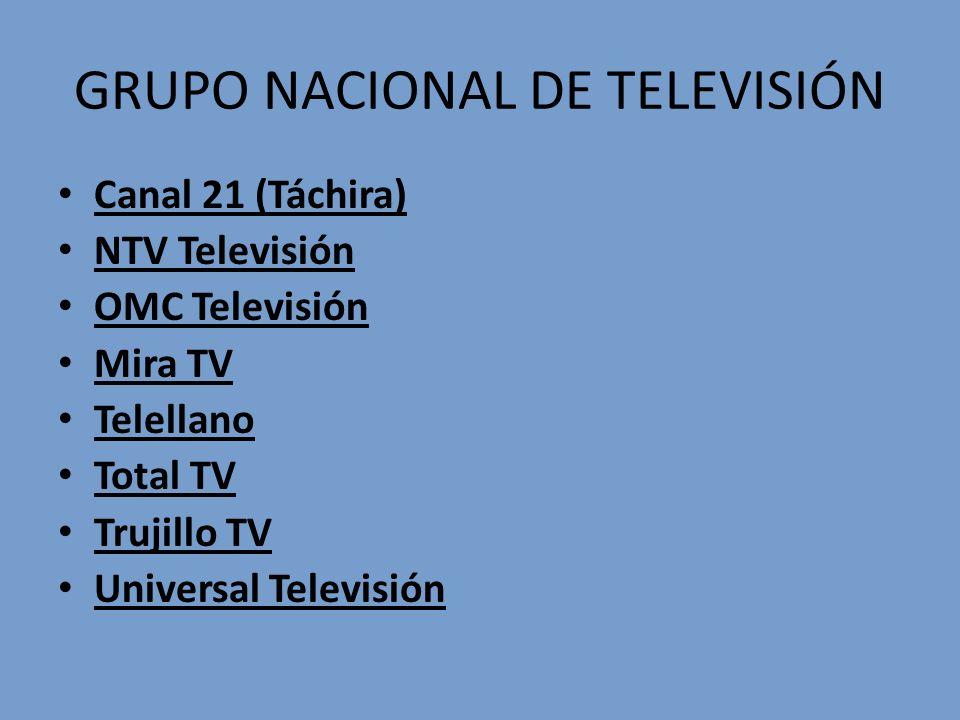GRUPO NACIONAL DE TELEVISIÓN Canal 21 (Táchira) NTV Televisión OMC Televisión Mira TV Telellano Total TV Trujillo TV Universal Televisión
