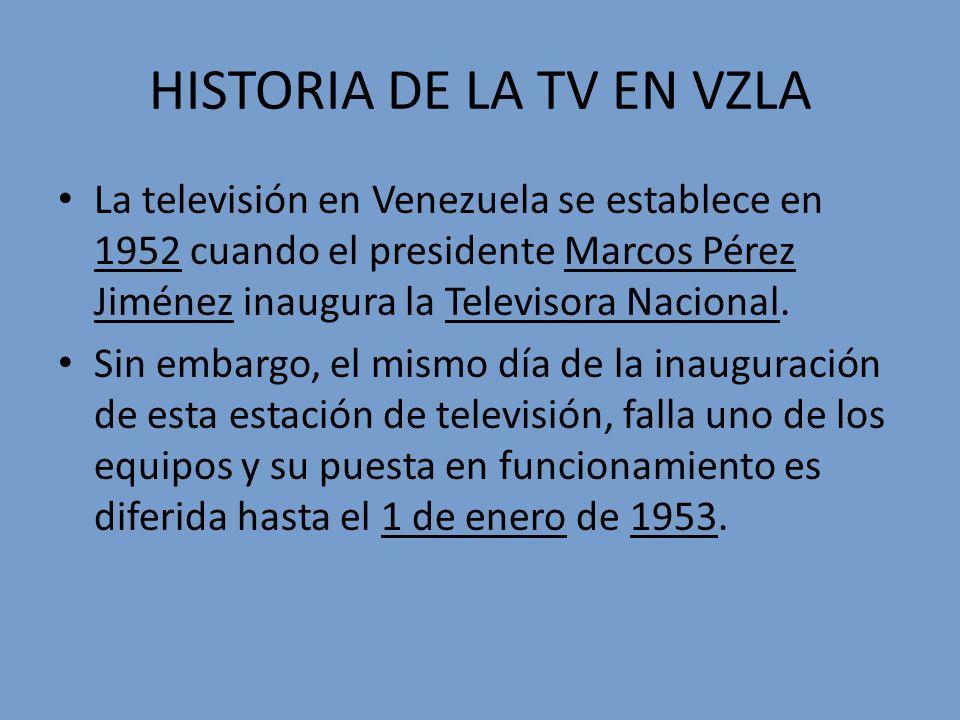 HISTORIA DE LA TV EN VZLA La televisión en Venezuela se establece en 1952 cuando el presidente Marcos Pérez Jiménez inaugura la Televisora Nacional. S