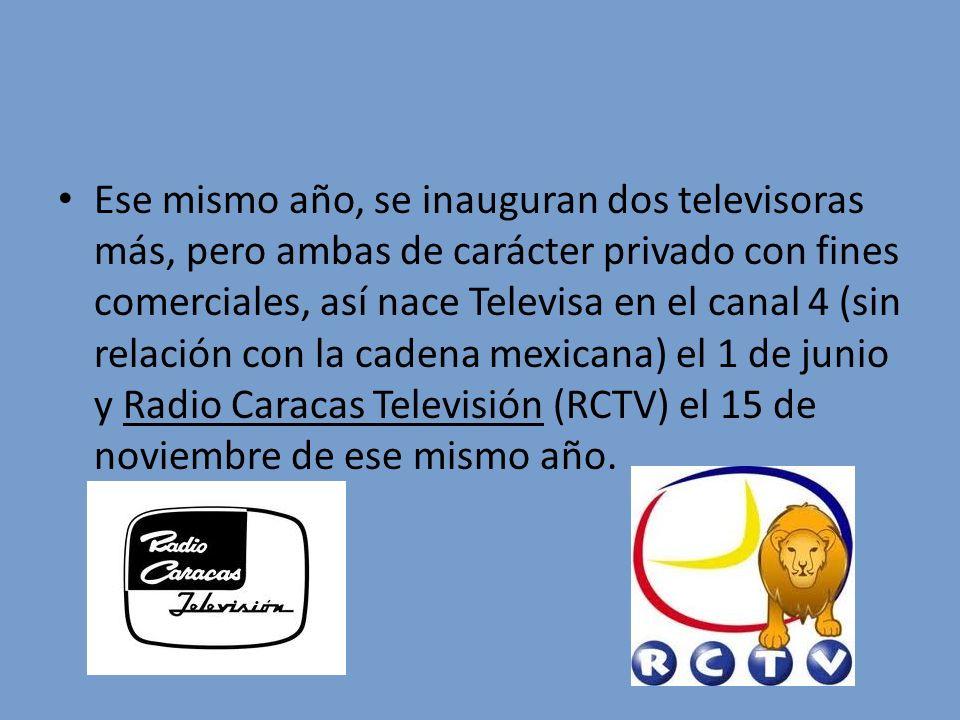 Ese mismo año, se inauguran dos televisoras más, pero ambas de carácter privado con fines comerciales, así nace Televisa en el canal 4 (sin relación c