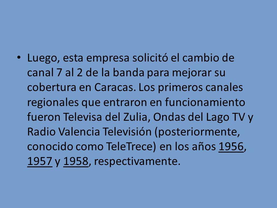 Luego, esta empresa solicitó el cambio de canal 7 al 2 de la banda para mejorar su cobertura en Caracas. Los primeros canales regionales que entraron