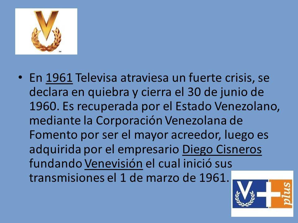 En 1961 Televisa atraviesa un fuerte crisis, se declara en quiebra y cierra el 30 de junio de 1960. Es recuperada por el Estado Venezolano, mediante l