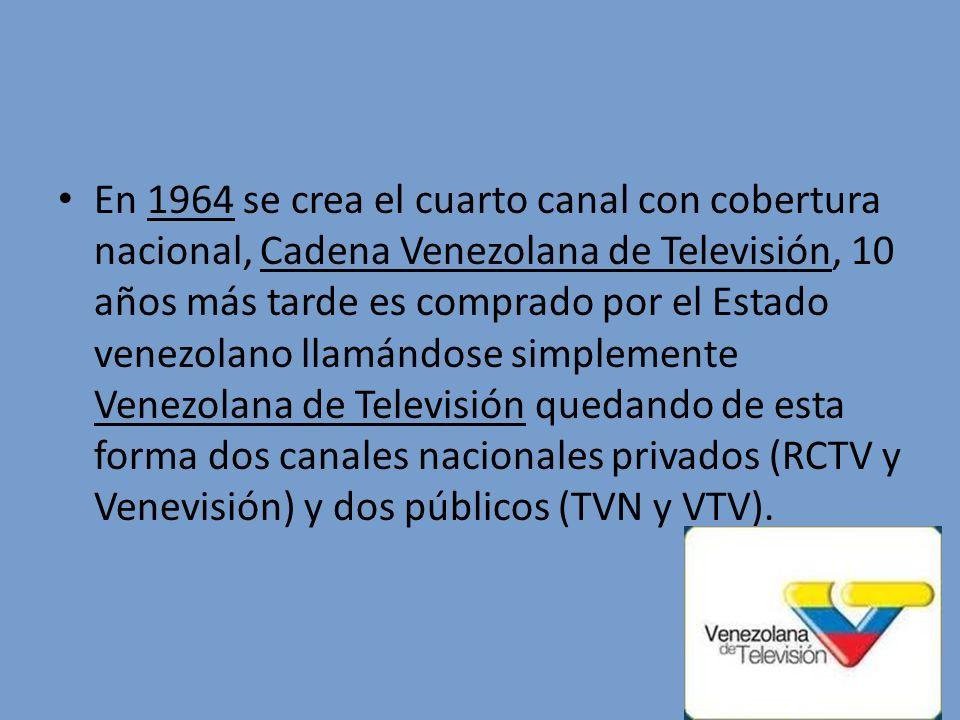 En 1964 se crea el cuarto canal con cobertura nacional, Cadena Venezolana de Televisión, 10 años más tarde es comprado por el Estado venezolano llamán