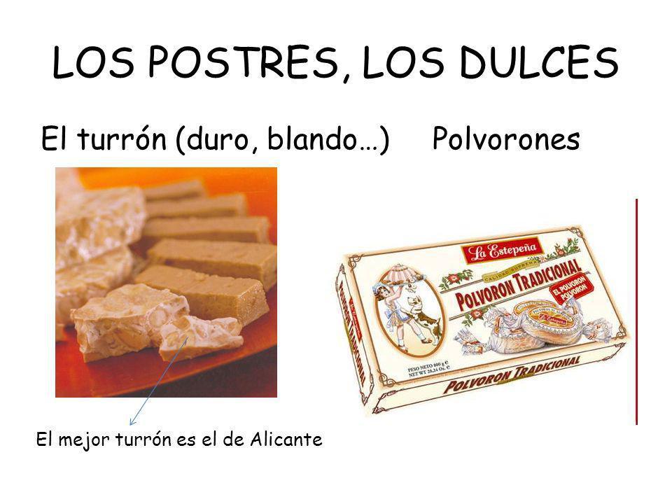 LOS POSTRES, LOS DULCES El turrón (duro, blando…) Polvorones El mejor turrón es el de Alicante