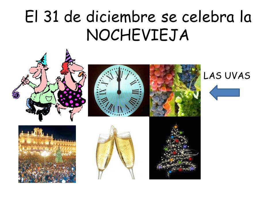 El 31 de diciembre se celebra la NOCHEVIEJA LAS UVAS