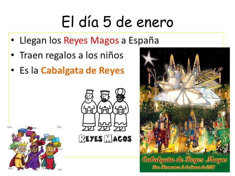 El día 5 de enero Llegan los Reyes Magos a España Traen regalos a los niños Es la Cabalgata de Reyes