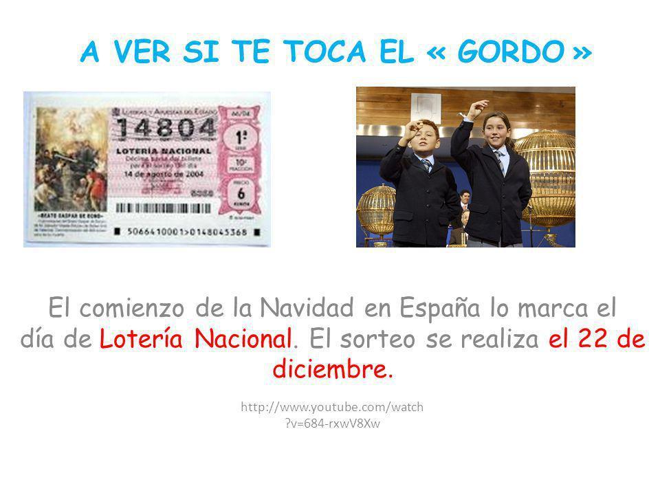 A VER SI TE TOCA EL « GORDO » El comienzo de la Navidad en España lo marca el día de Lotería Nacional. El sorteo se realiza el 22 de diciembre. http:/