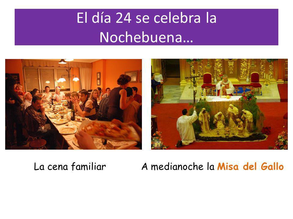 El día 24 se celebra la Nochebuena… Es una noche para pasar en familia La cena familiar A medianoche la Misa del Gallo