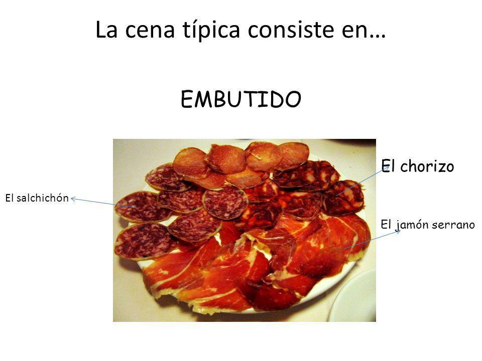 La cena típica consiste en… EMBUTIDO El jamón serrano El chorizo El salchichón