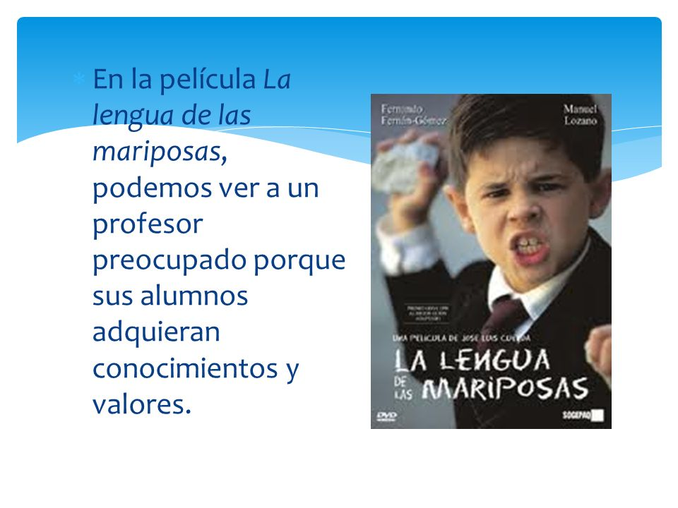 En la película La lengua de las mariposas, podemos ver a un profesor preocupado porque sus alumnos adquieran conocimientos y valores.