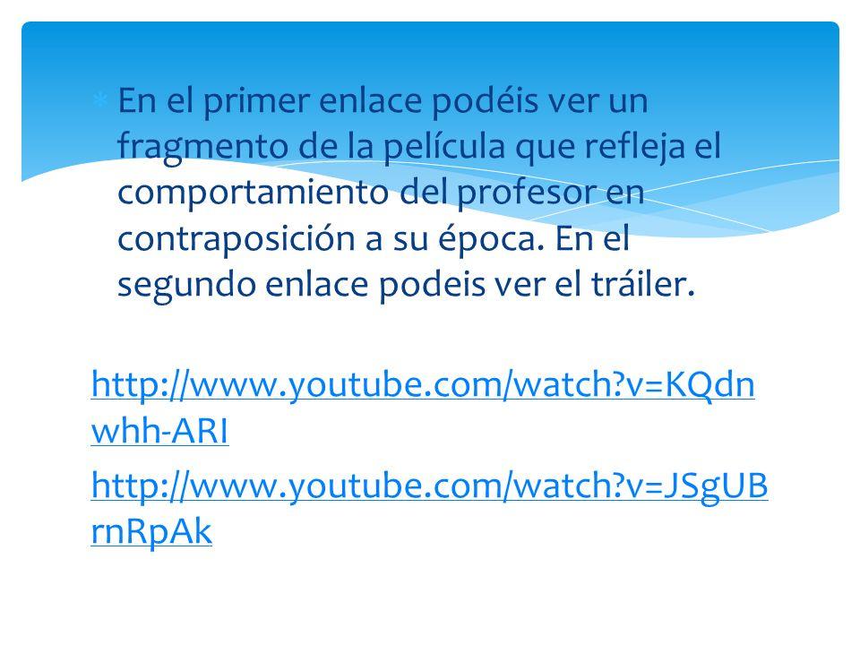 En el primer enlace podéis ver un fragmento de la película que refleja el comportamiento del profesor en contraposición a su época.