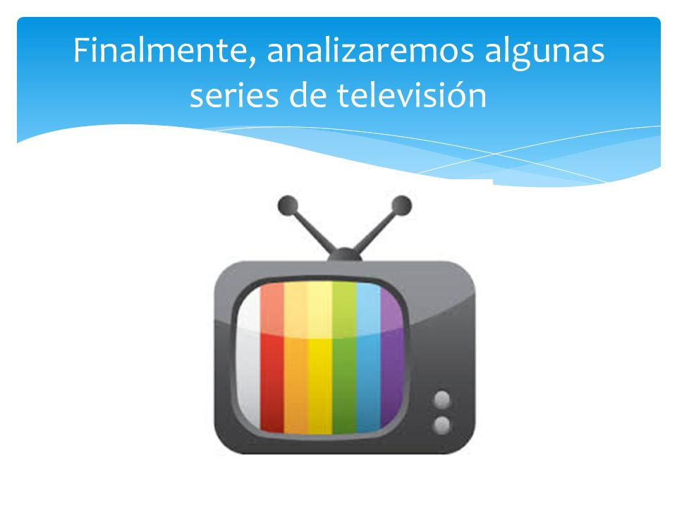 Finalmente, analizaremos algunas series de televisión