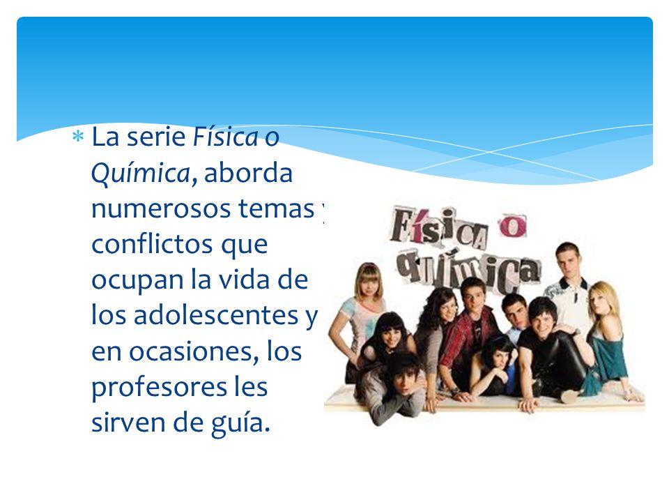 La serie Física o Química, aborda numerosos temas y conflictos que ocupan la vida de los adolescentes y en ocasiones, los profesores les sirven de guía.