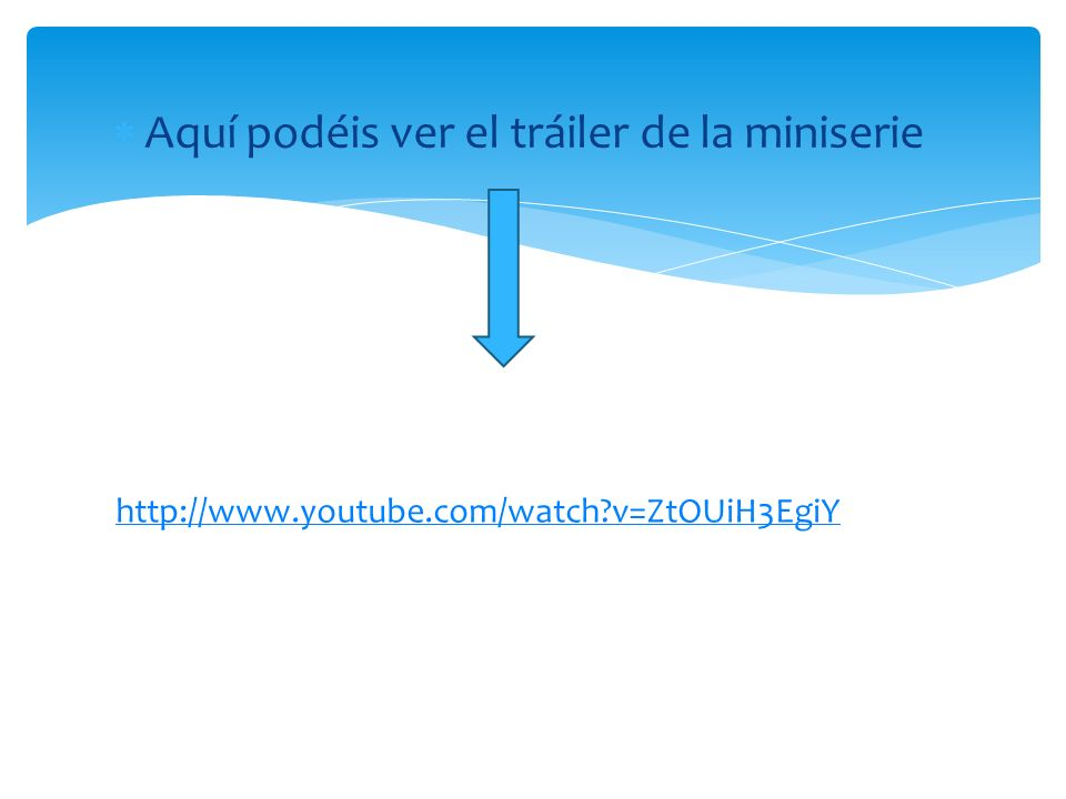 Aquí podéis ver el tráiler de la miniserie http://www.youtube.com/watch v=ZtOUiH3EgiY