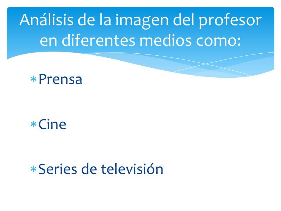 Prensa Cine Series de televisión Análisis de la imagen del profesor en diferentes medios como: