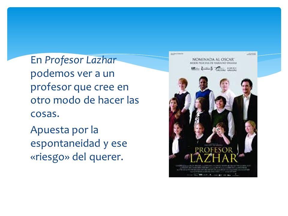 En Profesor Lazhar podemos ver a un profesor que cree en otro modo de hacer las cosas.