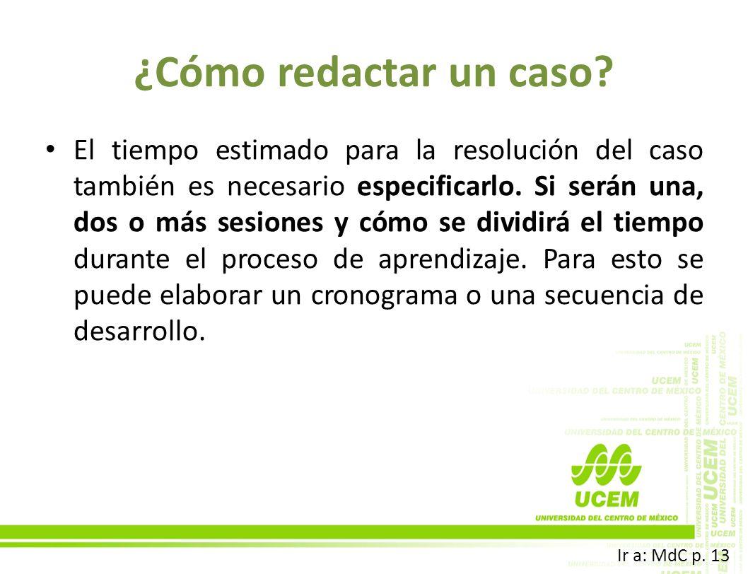¿Cómo redactar un caso? El tiempo estimado para la resolución del caso también es necesario especificarlo. Si serán una, dos o más sesiones y cómo se