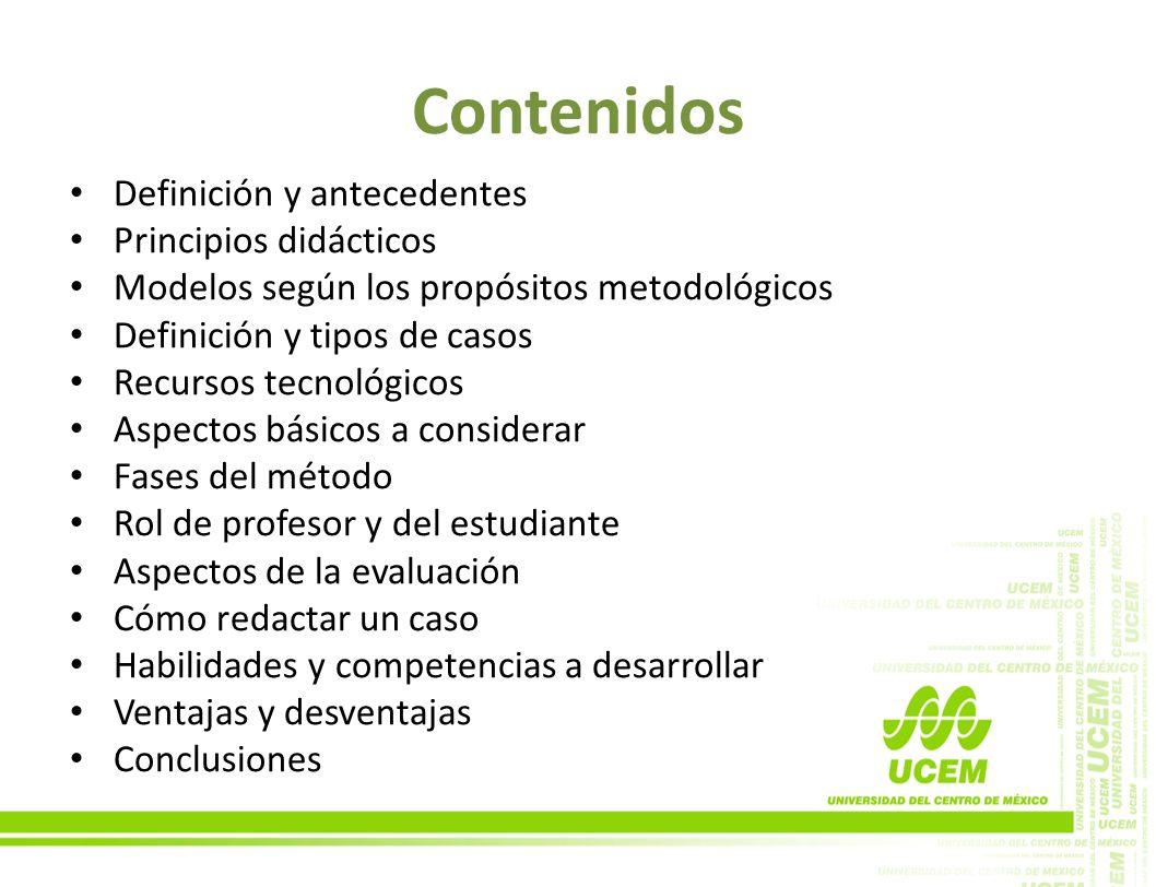 Contenidos Definición y antecedentes Principios didácticos Modelos según los propósitos metodológicos Definición y tipos de casos Recursos tecnológico