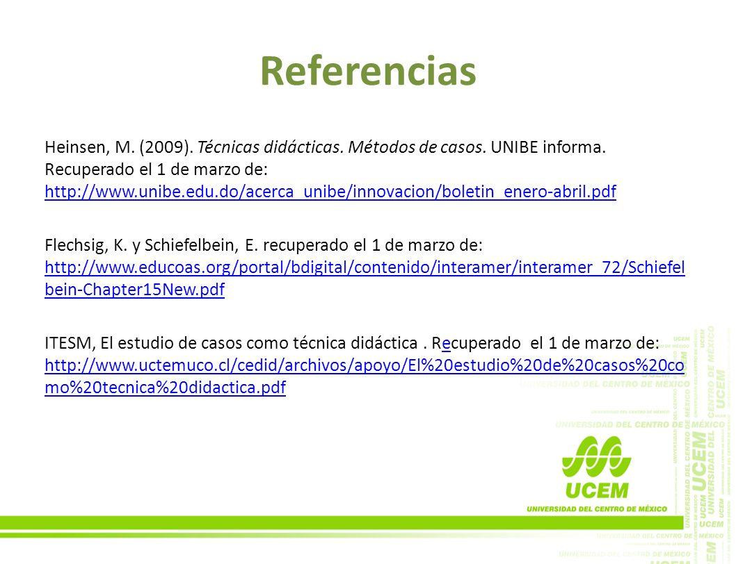 Referencias Heinsen, M. (2009). Técnicas didácticas. Métodos de casos. UNIBE informa. Recuperado el 1 de marzo de: http://www.unibe.edu.do/acerca_unib